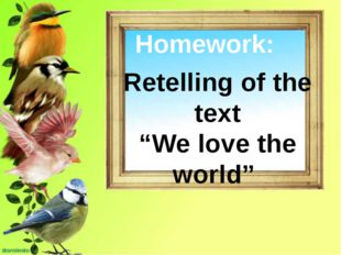 "Homework: Retelling of the text ""We love the world"""