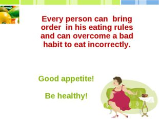 Every person can bring order in his eating rules and can overcome a bad habit
