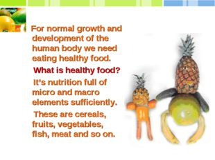 For normal growth and development of the human body we need eating healthy f