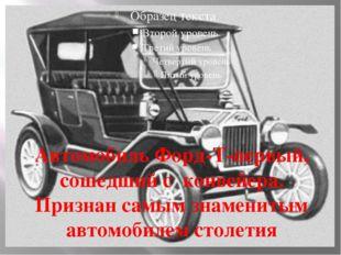 Автомобиль Форд-Т-первый, сошедший с конвейера. Признан самым знаменитым авт