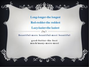 Beautiful-more beautiful-most beautiful good-better-the best much/many-more-m