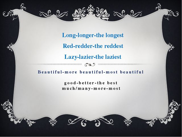 Beautiful-more beautiful-most beautiful good-better-the best much/many-more-m...