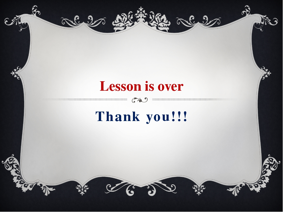 Thank you!!! Lesson is over