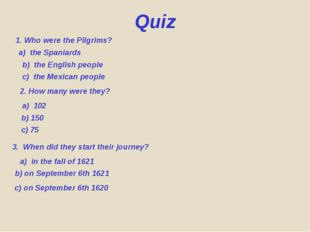1. Who were the Pilgrims? a) the Spaniards b) the English people c) the Mexic