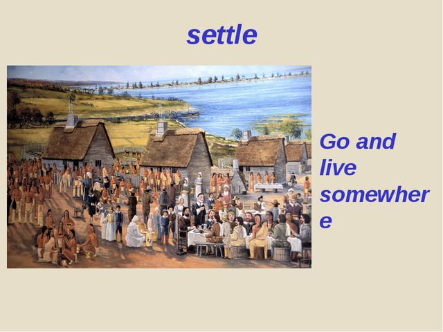 settle Go and live somewhere