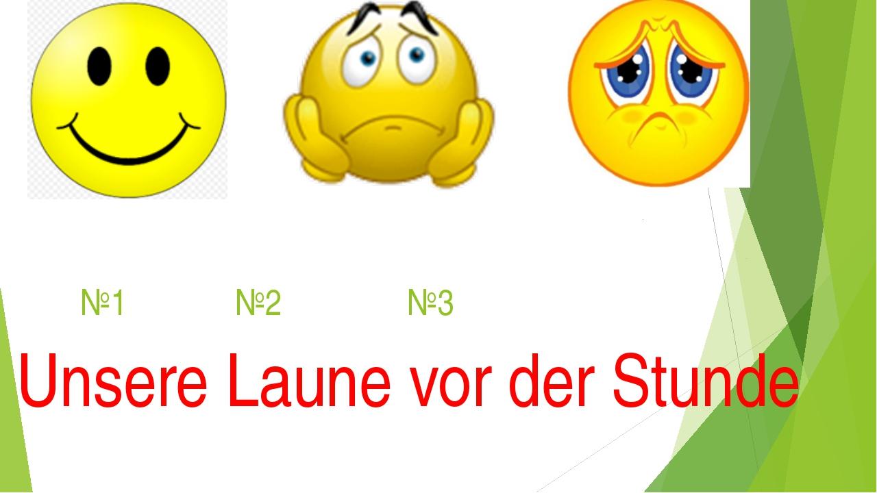 №1 №2 №3 Unsere Laune vor der Stunde