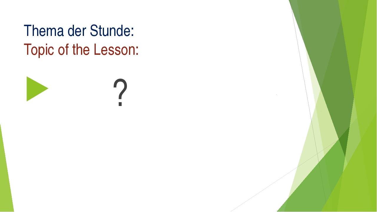 Thema der Stunde: Topic of the Lesson: ?