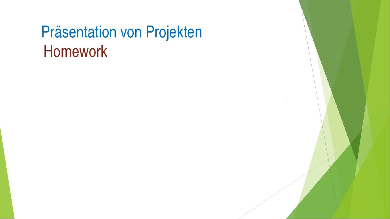 Präsentation von Projekten Homework