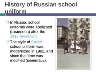 History of Russian school uniform In Russia, school uniforms were abolished (
