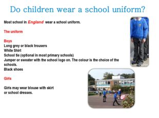 Most school in England wear a school uniform. The uniform Boys Long grey or b