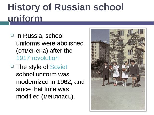 History of Russian school uniform In Russia, school uniforms were abolished (...