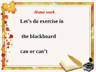 Home work Let's do exercise in the blackboard can or can't