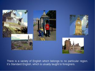 There is a variety of English which belongs to no particular region. It's Sta
