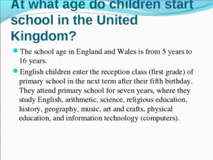 The school age in England and Wales is from 5 years to 16 years. The school