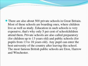 There are also about 500 private schools in Great Britain. Most of these scho