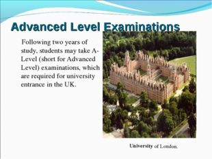 Following two years of study, students may take A-Level (short for Advanced L