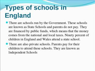 There are schools run by the Government. These schools are known as State Sch