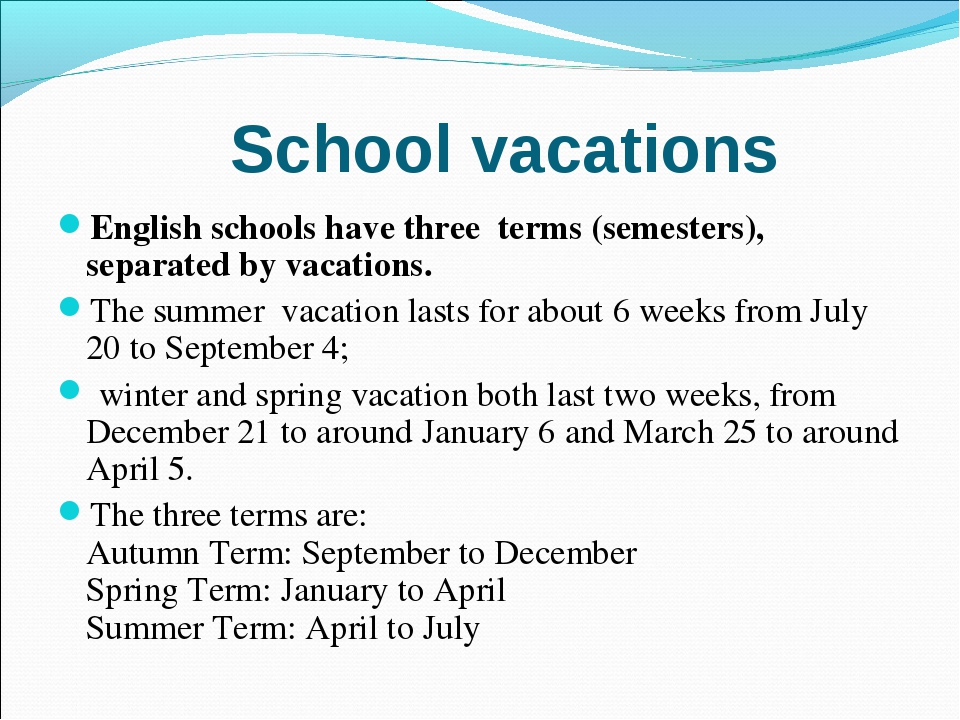 English schools have three  terms (semesters), separated by vacations. Engli...