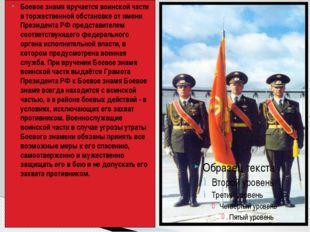 Боевое знамя вручается воинской части в торжественной обстановке от имени Пре