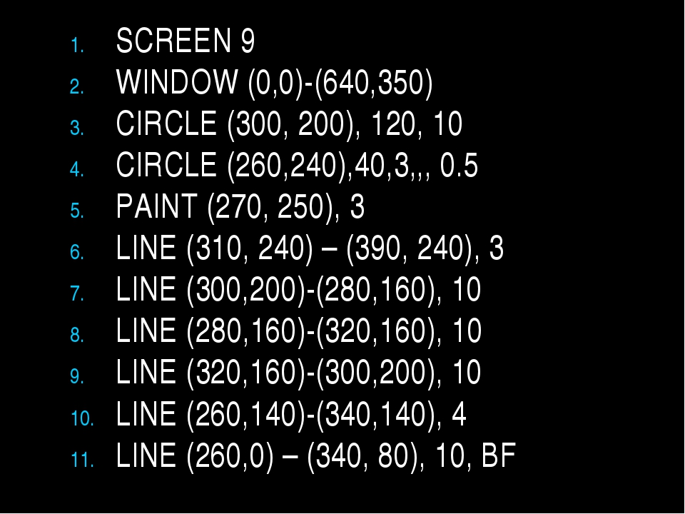 SCREEN 9 WINDOW (0,0)-(640,350) CIRCLE (300, 200), 120, 10 CIRCLE (260,240),4...