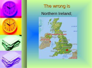 The wrong is Northern Ireland;