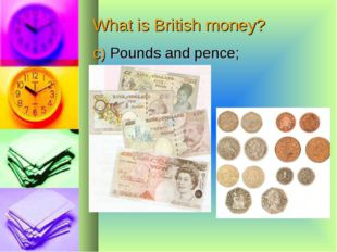 What is British money? c) Pounds and pence;