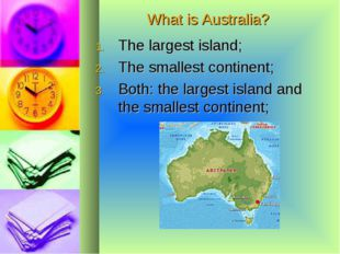 What is Australia? The largest island; The smallest continent; Both: the larg