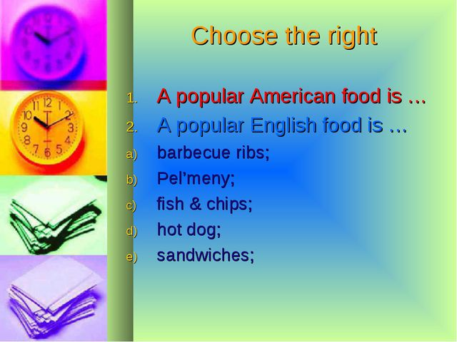 Choose the right A popular American food is … A popular English food is … bar...