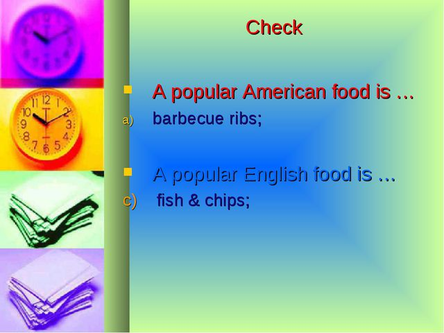 Check A popular American food is … barbecue ribs; A popular English food is …...