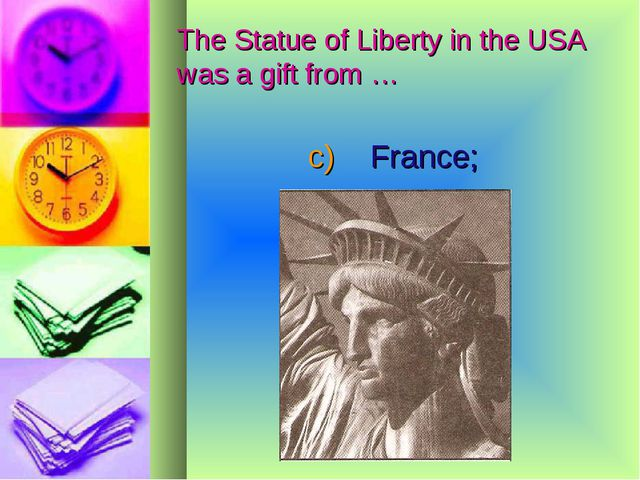 The Statue of Liberty in the USA was a gift from … c) France;