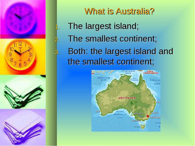 What is Australia? The largest island; The smallest continent; Both: the larg...