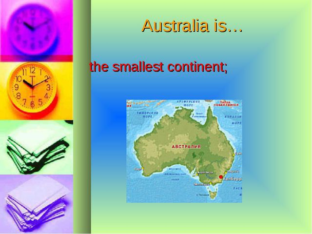 Australia is… the smallest continent;