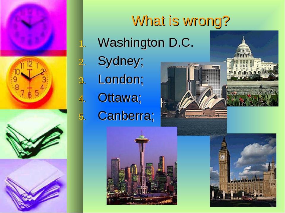 What is wrong? Washington D.C. Sydney; London; Ottawa; Canberra;