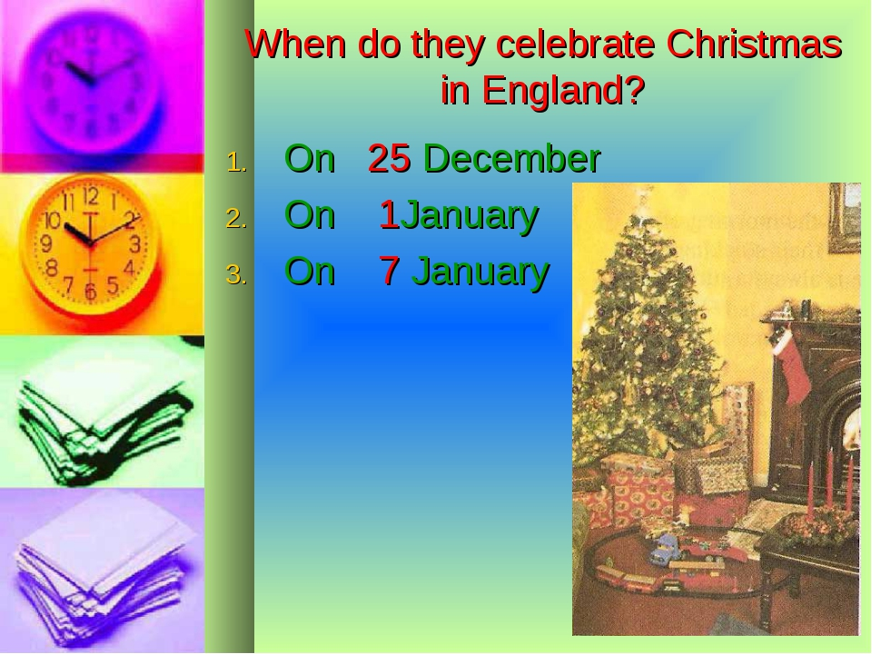 When do they celebrate Christmas in England? On 25 December On 1January On 7...