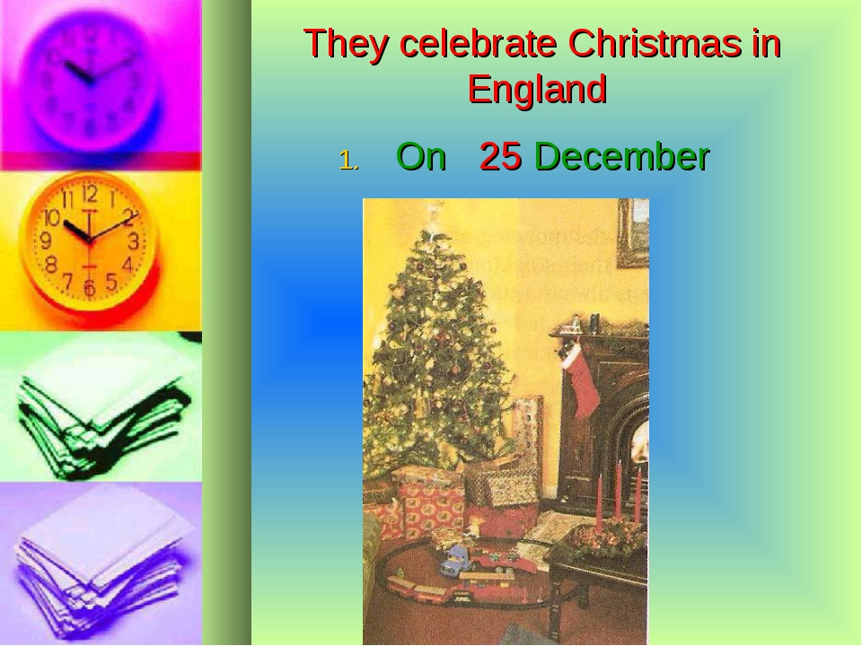 They celebrate Christmas in England On 25 December