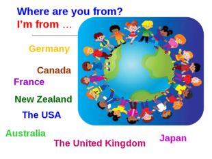 Where are you from? I'm from … The USA France The United Kingdom Australia Ja