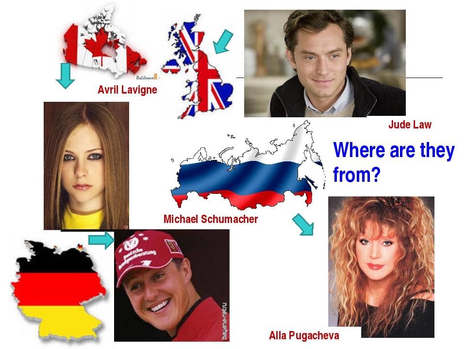 Where are they from? Michael Schumacher Avril Lavigne Jude Law Alla Pugacheva