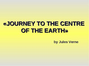 «JOURNEY TO THE CENTRE OF THE EARTH» by Jules Verne
