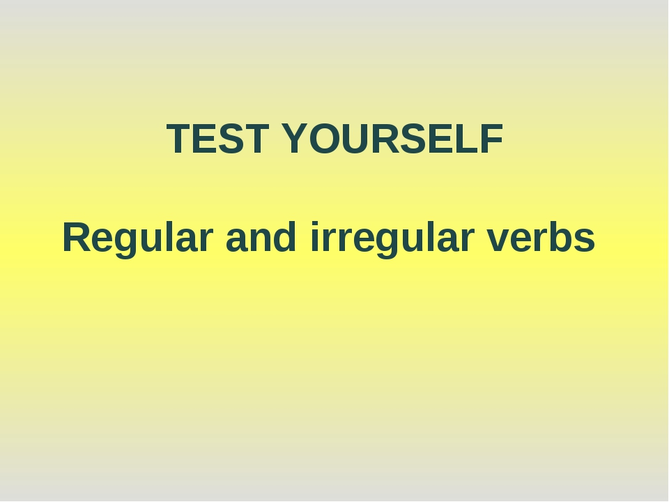 TEST YOURSELF Regular and irregular verbs