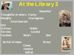 At the Library 2 Beautiful Thoughtful of others Funny Naughty Courageous Kind