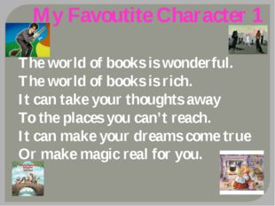 My Favoutite Character 1 The world of books is wonderful. The world of books