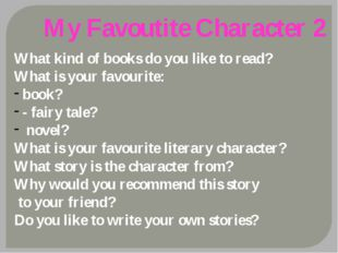 My Favoutite Character 2 What kind of books do you like to read? What is your