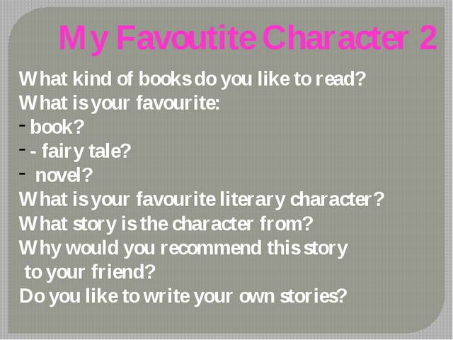 My Favoutite Character 2 What kind of books do you like to read? What is your...