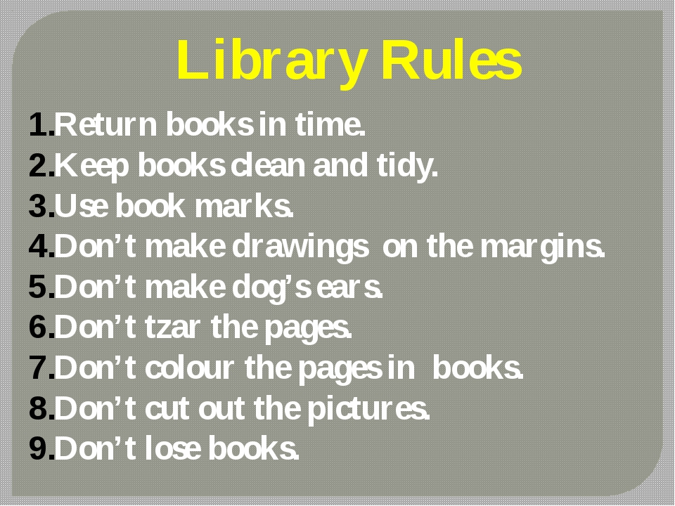 Library Rules Return books in time. Keep books clean and tidy. Use book marks...