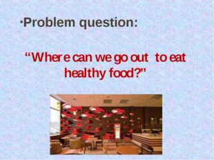 "Problem question: ""Where can we go out to eat healthy food?"""