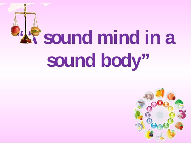 """A sound mind in a sound body"""