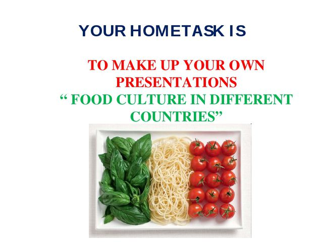 "YOUR HOMETASK IS TO MAKE UP YOUR OWN PRESENTATIONS "" FOOD CULTURE IN DIFFEREN..."