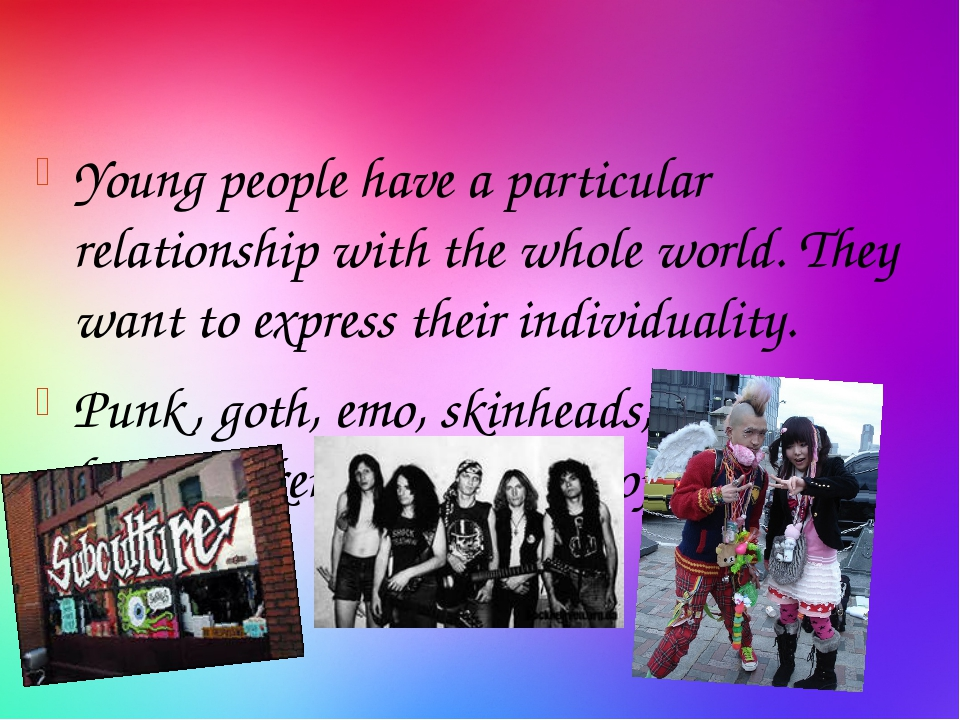 Young people have a particular relationship with the whole world. They want...