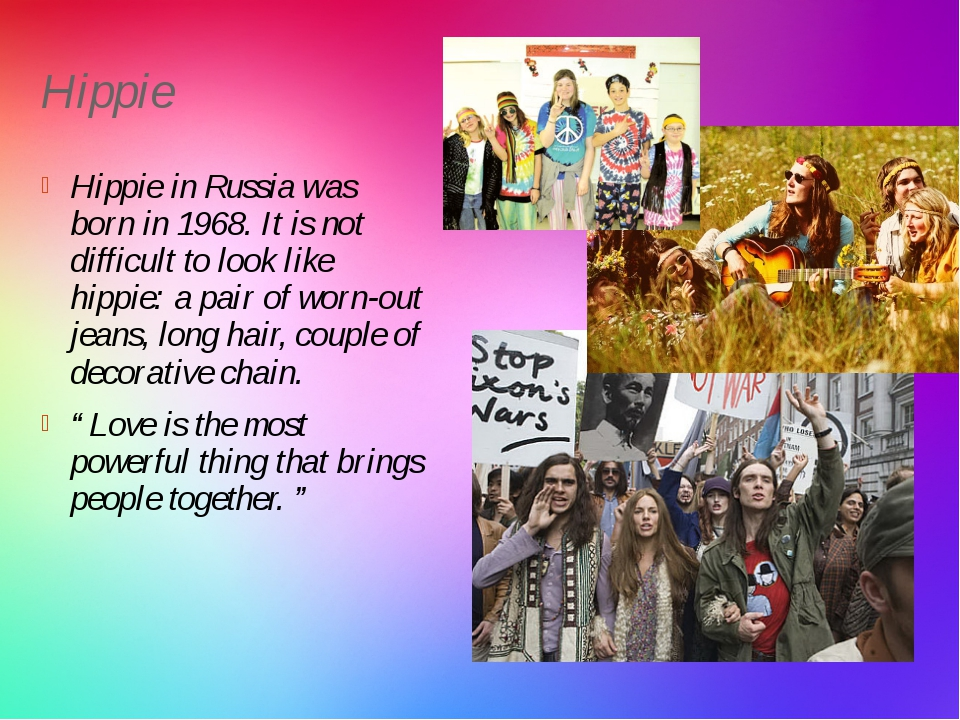 Hippie Hippie in Russia was born in 1968. It is not difficult to look like hi...