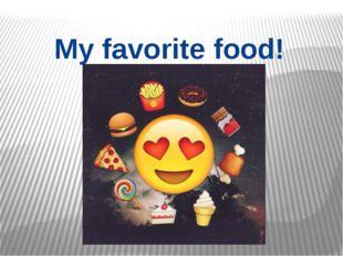 My favorite food!